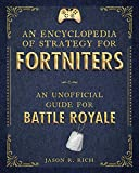 An Encyclopedia of Strategy for Fortniters: An Unofficial Guide for Battle Royale (Encyclopedia for...