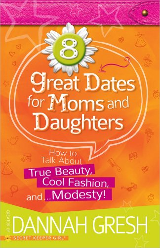 8 Great Dates for Moms and Daughters: How to Talk About True Beauty, Cool Fashion, and...Modesty! [Dannah Gresh] (Tapa Blanda)