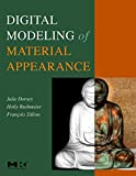 Digital Modeling of Material Appearance (The Morgan Kaufmann Series in Computer Graphics)