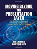 Front cover for the book Moving beyond the presentation layer : content and context in the Dewey decimal classification (DDC) system by Joan S. Mitchell