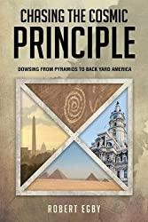 Chasing the Cosmic Principle: Dowsing from Pyramids to Back Yard America