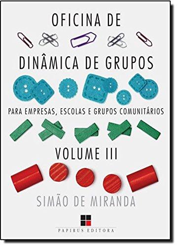 Oficina de Dinâmica de Grupos Para Empresas, Escolas e Grupos Comunitários - Volume 3. Coleção Catálogo Geral (Em Portuguese do Brasil)