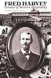 Fred Harvey: Creator of Western Hospitality