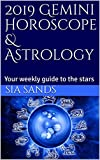 2019 Gemini Horoscope & Astrology: Your weekly guide to the stars (2019 Horoscopes Book 3)
