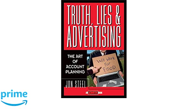 Truth, Lies, and Advertising: The Art of Account Planning Adweek Magazine Series: Amazon.es: Jon Steel: Libros en idiomas extranjeros
