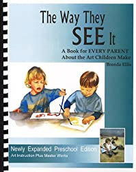 The Way They SEE It, A Book for EVERY PARENT About the Art Children Make (ARTistic Pursuits)