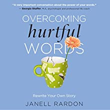 Overcoming Hurtful Words: Rewrite Your Own Story Audiobook by Janell Rardon Narrated by Suzie Althens