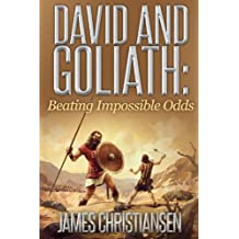 David and Goliath: Beating Impossible Odds: Inspiring Stories To Motivate Yourself To Success