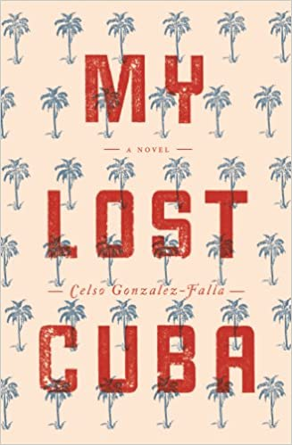 Ny ebook download gratis My Lost Cuba 0988767325 PDF by Celso Gonzalez-Falla