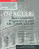 Oracle8i Java Component Programming With EJB, CORBA AND JSP