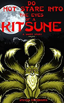 Do Not Stare Into The Eyes Of A Kitsune: A Short Story (Tales From The Silver Claw Inn Book 1) by [Capobianco, Steven]