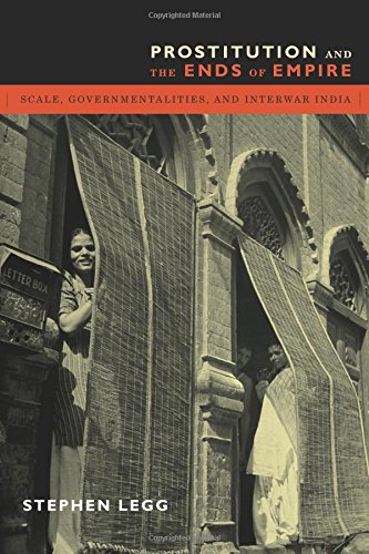Prostitution and the Ends of Empire: Scale, Governmentalities, and Interwar India ebook