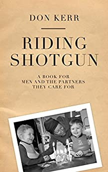 Riding Shotgun: A book for men and the partners they care for by [Kerr, Don]