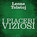I piaceri viziosi | Leone Tolstoj