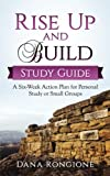 Rise Up and Build Study Guide: A Six-Week Action Plan for Personal Study or Small Groups (Volume 4)