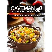 Paleo Slow Cooker Recipes (Caveman Cookbooks)