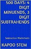 500 Subtraction Worksheets with 4-Digit Minuends, 3-Digit Subtrahends: Math Practice Workbook (500 Days Math Subtraction Series 11)