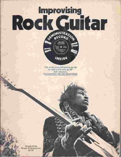 Improvising Rock Guitar: The Most Comprehensive Guide to Lead-Style Rock Guitar Ever Devised (Includes Demonstration Record)