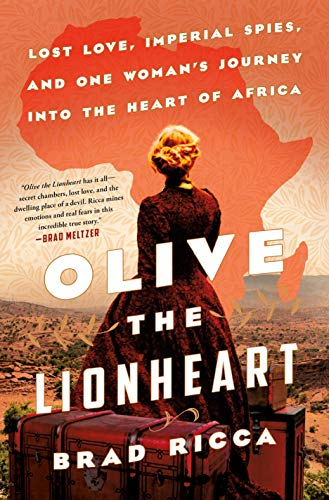 Book Cover: Olive the Lionheart: Lost Love, Imperial Spies, and One Woman's Journey to the Heart of Africa