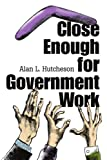 Close Enough for Government Work, Alan Hutcheson, 0595337015