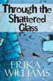 img - for Through the Shattered Glass by Erika Williams (2010-03-03) book / textbook / text book