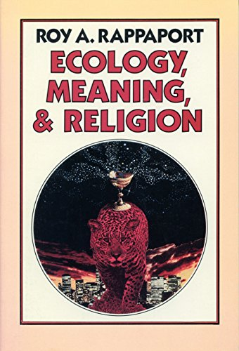 Ecology, Meaning, and Religion (Ritual And Religion In The Making Of Humanity)