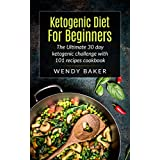 Ketogen Diet For Beginners: The Ultimate 30 Day Ketogenic Challenge with 101+ recipes cookbook