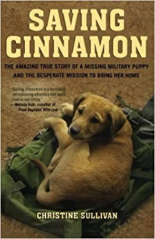 Book Saving Cinnamon: The Amazing True Story of a Missing Military Puppy and the Desperate Mission to Bring Her Home by Christine Sullivan (2010-11-09)