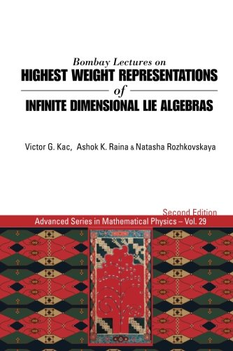 Bombay Lectures On Highest Weight Representations Of Infinite Dimensional Lie Algebras (2Nd Edition) (Advanced Mathematical Physics) (Mathematical Advanced Physics)