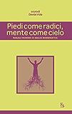 Piedi come radici, mente come cielo: Manuale moderno di Analisi Bioenergetica