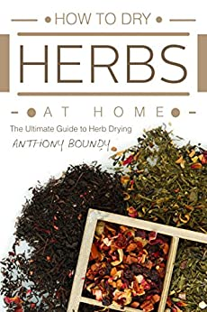 Download for free How to Dry Herbs At Home: The Ultimate Guide to Herb Drying