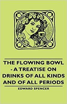Book The Flowing Bowl - A Treatise on Drinks of All Kinds and of All Periods