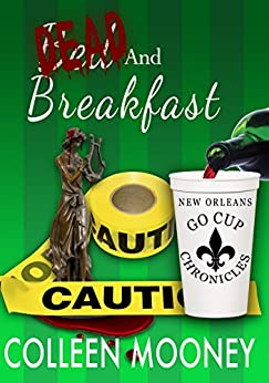 Dead and Breakfast (The New Orleans Go Cup Chronicles, Vol. Two Book 2) by [Mooney, Colleen]