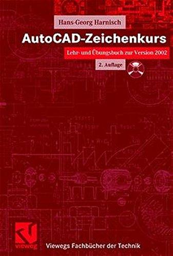 AutoCAD-Zeichenkurs: Lehr- und Übungsbuch zur Version 2002 (Viewegs Fachbücher der Technik)
