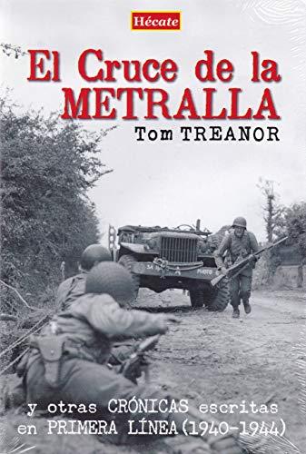 El Cruce de la Metralla: y otras crónicas escritas en primera línea (1940-1944) por Tom Treanor,Lasterra Antuñano, Juan Pablo