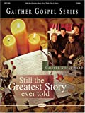 Gaither Vocal Band - Still the Greatest Story Ever Told, Gaither Vocal Band, 0634042793