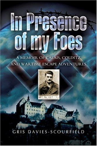 (In Presence of My Foes: From Calais to Colditz via the Polish Underground - The Travels and Travails of a POW)