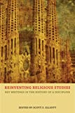 Reinventing Religious Studies : Key Writings in the History of a Discipline, Elliott, S. S., 1844656551