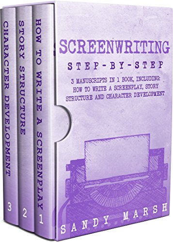 Screenwriting: Step-by-Step | 3 Manuscripts in 1 Book | Essential Screenwriting Format, Screenwriting Structure and Screenwriter Storytelling Tricks Any Writer Can Learn (Writing Best Seller 26)