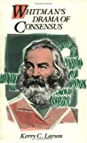 Whitman's Drama of Consensus, Larson, Kerry C., 0226469085