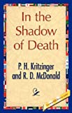 In the Shadow of Death, P. H. Kritzinger and R. D. McDonald and R. D. McDonald, 1421848562