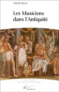 Les musiciens dans l'Antiquité par Annie Bélis