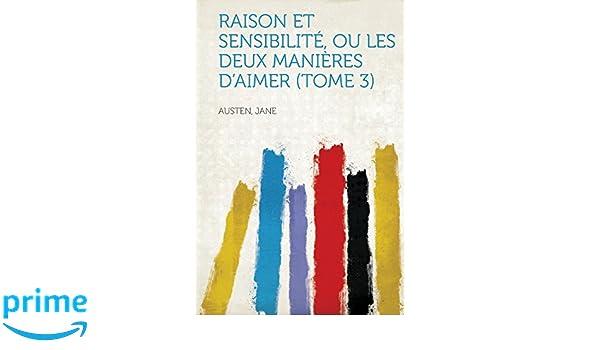 Raison et Sensibilité (tome quatrième) ou les deux manièress daimer (French Edition)