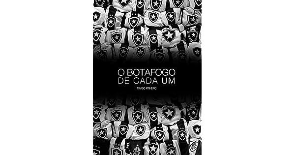 2eb8315898 Amazon.com.br eBooks Kindle  O Botafogo de Cada Um  Crônicas Sobre Como Nós  Entendemos o Botafogo
