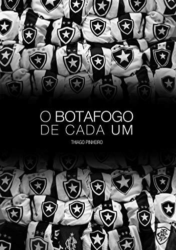 73c581a09a O Botafogo de Cada Um  Crônicas Sobre Como Nós Entendemos o Botafogo  (Portuguese Edition