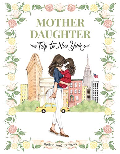 Mother Daughter Trip to New York - (Children's Book All Ages, Travel, NYC, Mother Daughter Books, Books for Moms, Mother Daughter Gifts, New York City) (Paris Trip)