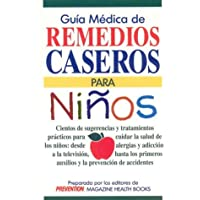 Guia medica de remedios para ninos: Cientos de sugerencias y tratamientos practicos para cuidar la