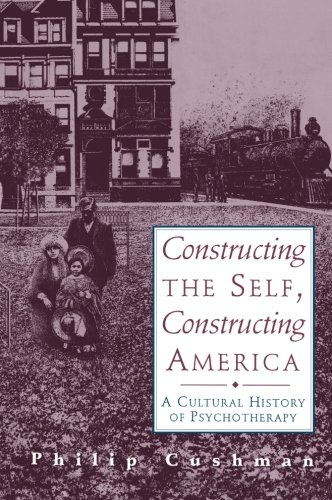 Constructing The Self, Constructing America: A Cultural History Of Psychotherapy Cushman Motor