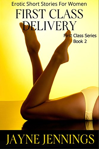 First Class Delivery Erotic Short Stories For Women First Class Series Book 2