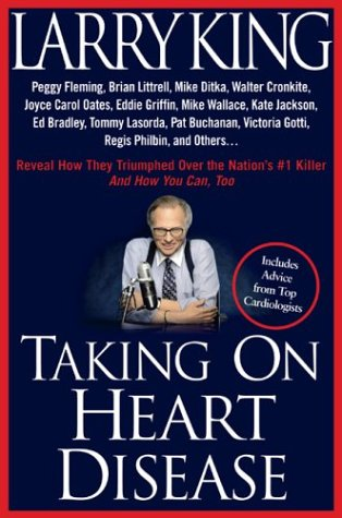 Taking on Heart Disease: Peggy Fleming, Brian Littrell et al Reveal How They Triumphed Over the Nation's #1 Killer--And How You Can, Too!